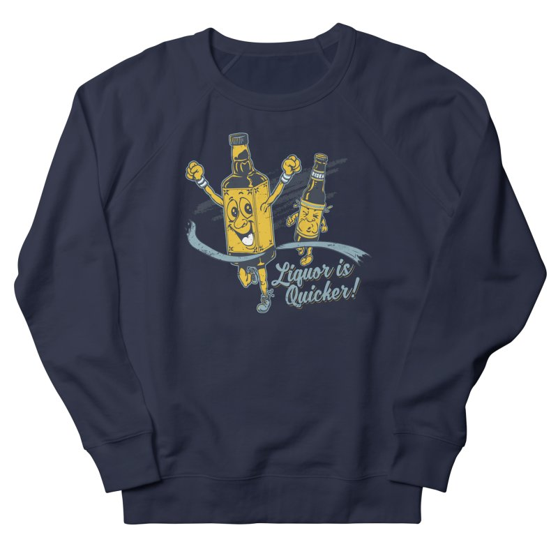 Liquor is Quicker! Men's French Terry Sweatshirt by Jerkass