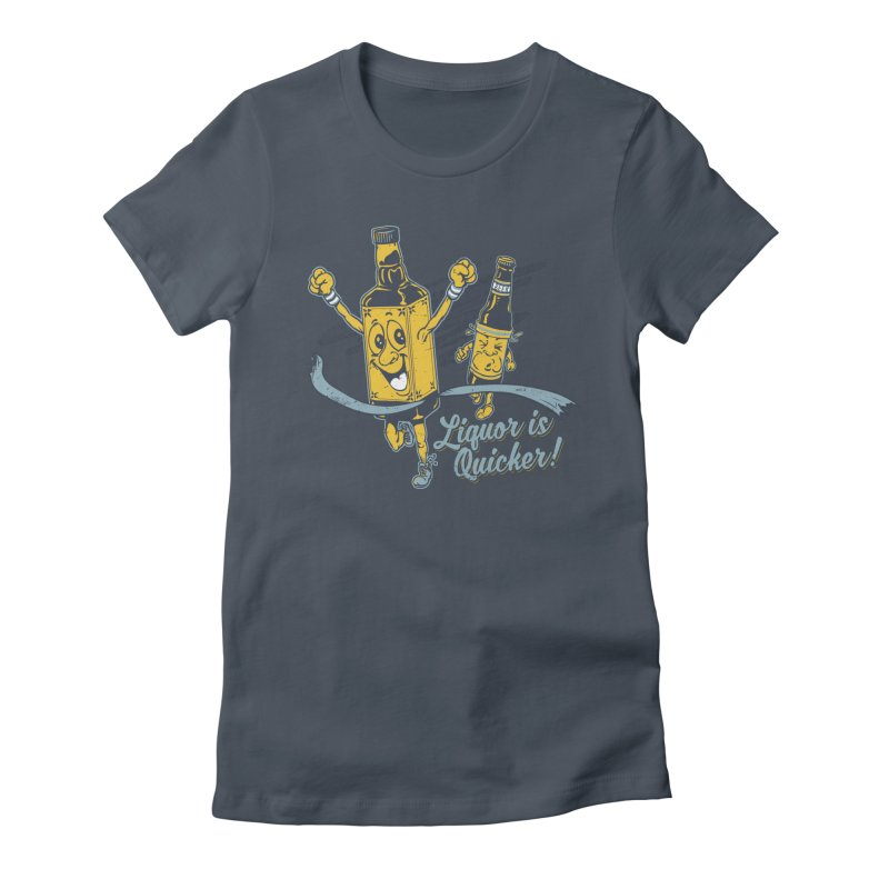 Liquor is Quicker! Women's Fitted T-Shirt by Jerkass Clothing Co.