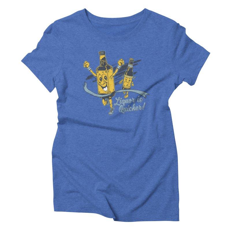 Liquor is Quicker! Women's Triblend T-Shirt by Jerkass Clothing Co.