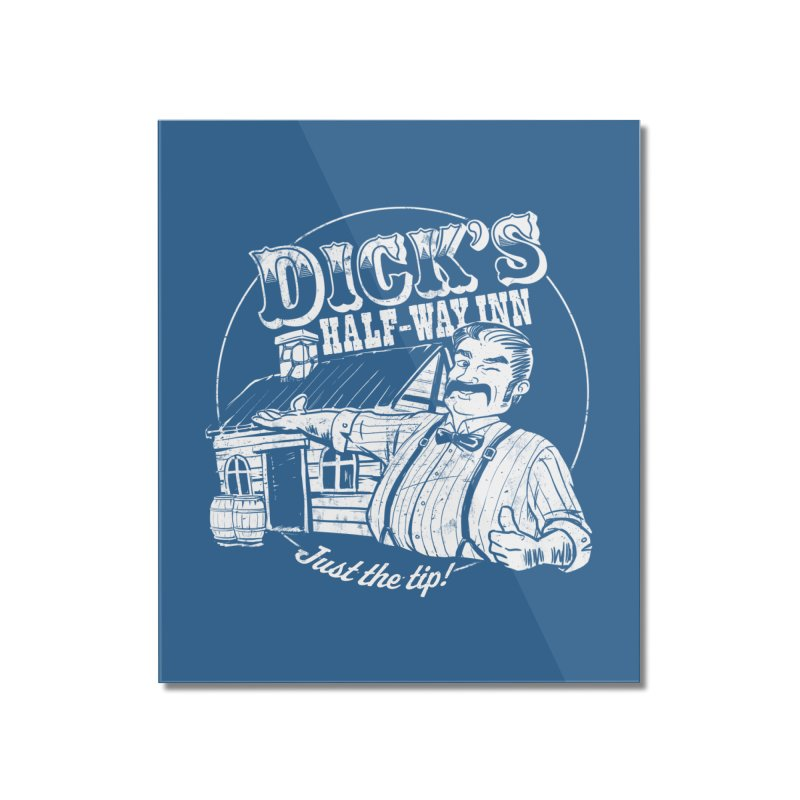 Dick's Half-Way Inn Home Mounted Acrylic Print by Jerkass Clothing Co.