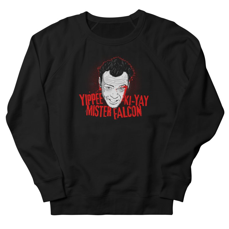 Yippee Ki-Yay Mister Falcon Women's French Terry Sweatshirt by Jerkass Clothing Co.