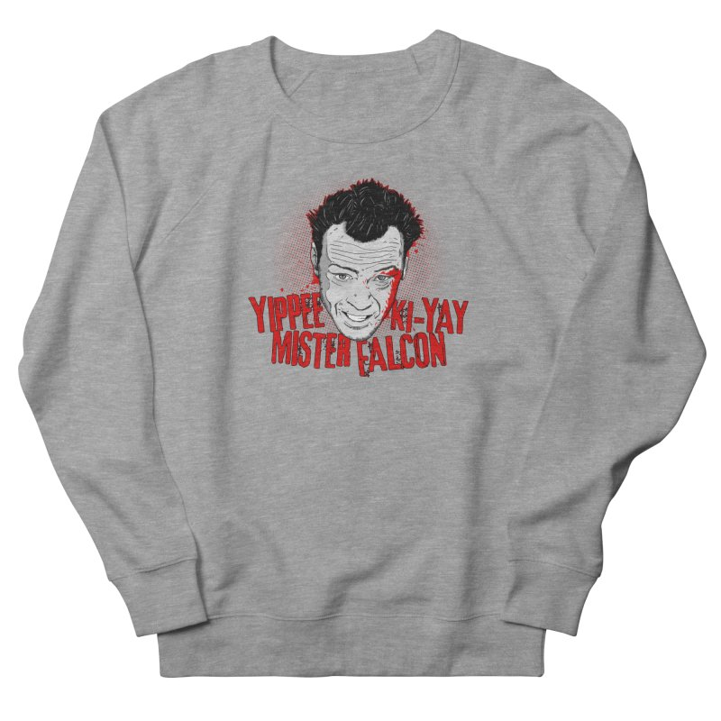 Yippee Ki-Yay Mister Falcon Men's French Terry Sweatshirt by Jerkass