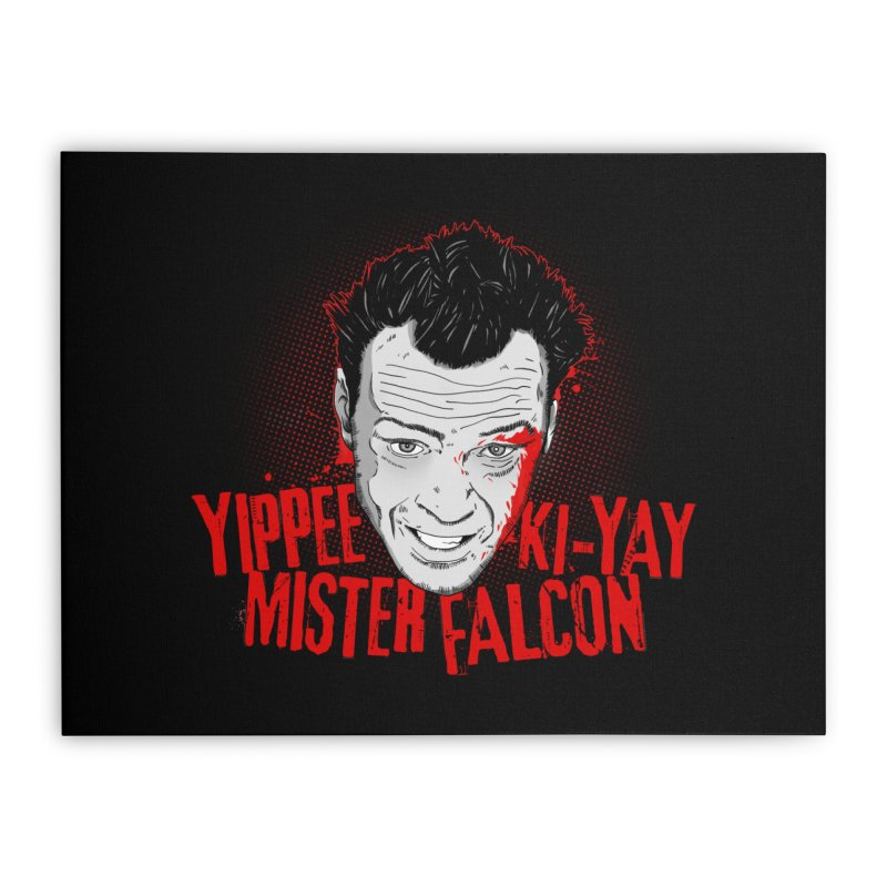 Yippee Ki-Yay Mister Falcon Home Stretched Canvas by Jerkass Clothing Co.