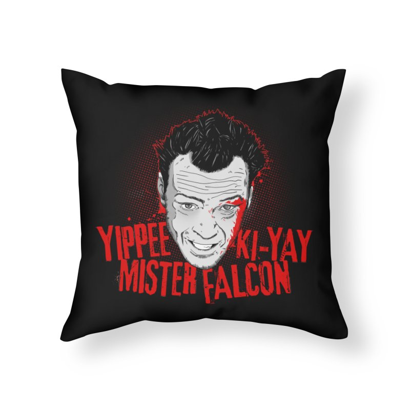 Yippee Ki-Yay Mister Falcon Home Throw Pillow by Jerkass Clothing Co.