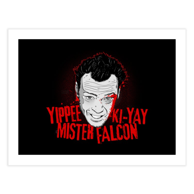 Yippee Ki-Yay Mister Falcon Home Fine Art Print by Jerkass Clothing Co.