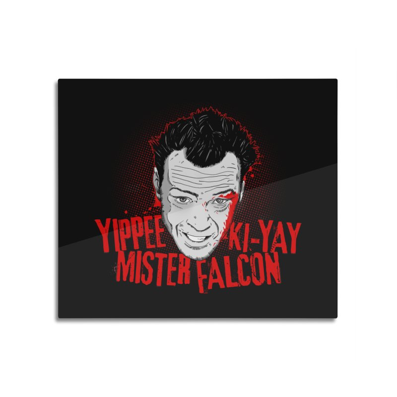 Yippee Ki-Yay Mister Falcon Home Mounted Aluminum Print by Jerkass Clothing Co.