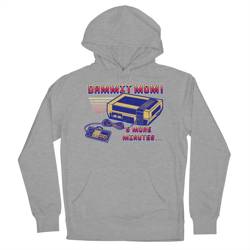Dammit Mom! 5 more minutes... Women's French Terry Pullover Hoody by Jerkass Clothing Co.