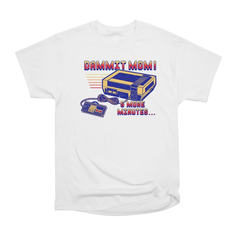 Dammit Mom! 5 more minutes... Women's Heavyweight Unisex T-Shirt by Jerkass Clothing Co.
