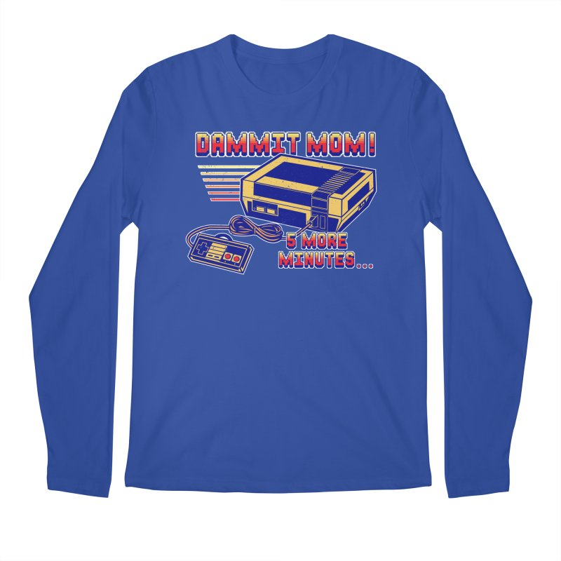 Dammit Mom! 5 more minutes... Men's Longsleeve T-Shirt by Jerkass Clothing Co.