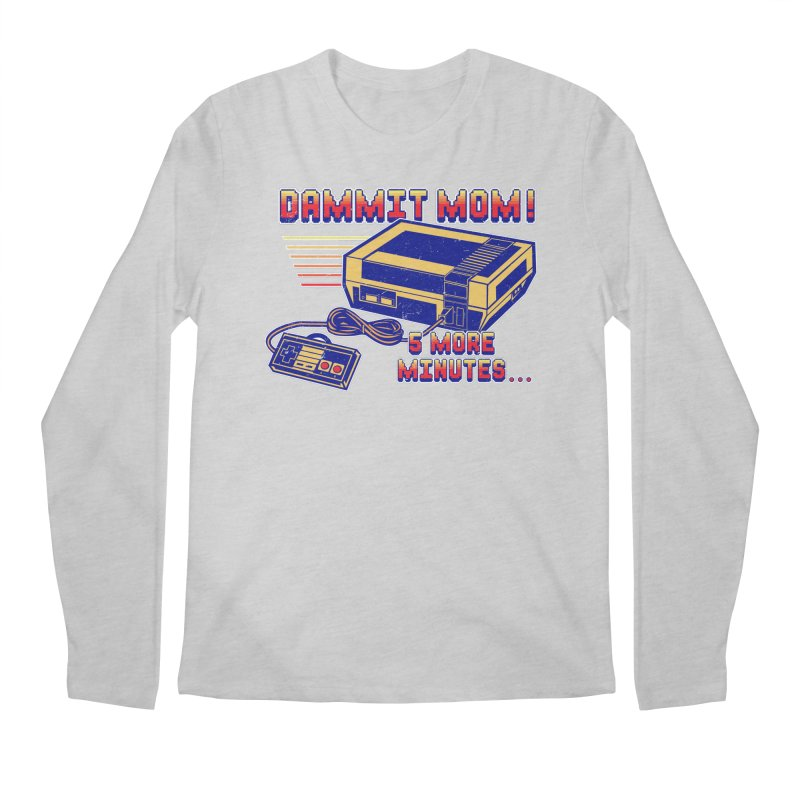 Dammit Mom! 5 more minutes... Men's Regular Longsleeve T-Shirt by Jerkass Clothing Co.