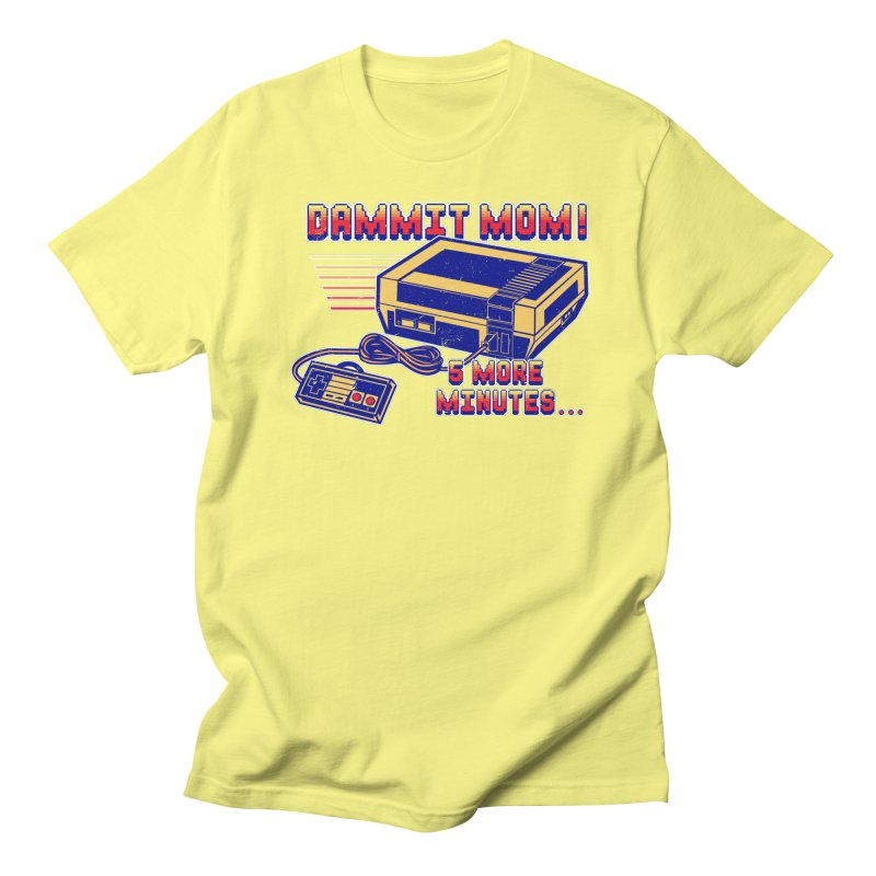 Dammit Mom! 5 more minutes... Women's Regular Unisex T-Shirt by Jerkass Clothing Co.