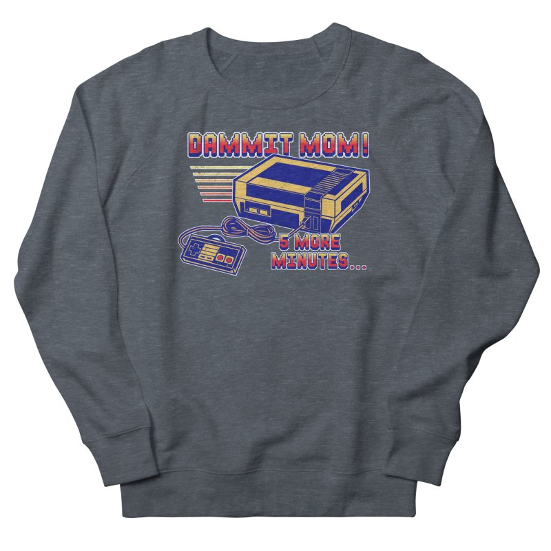 Dammit Mom! 5 more minutes... Women's French Terry Sweatshirt by Jerkass Clothing Co.