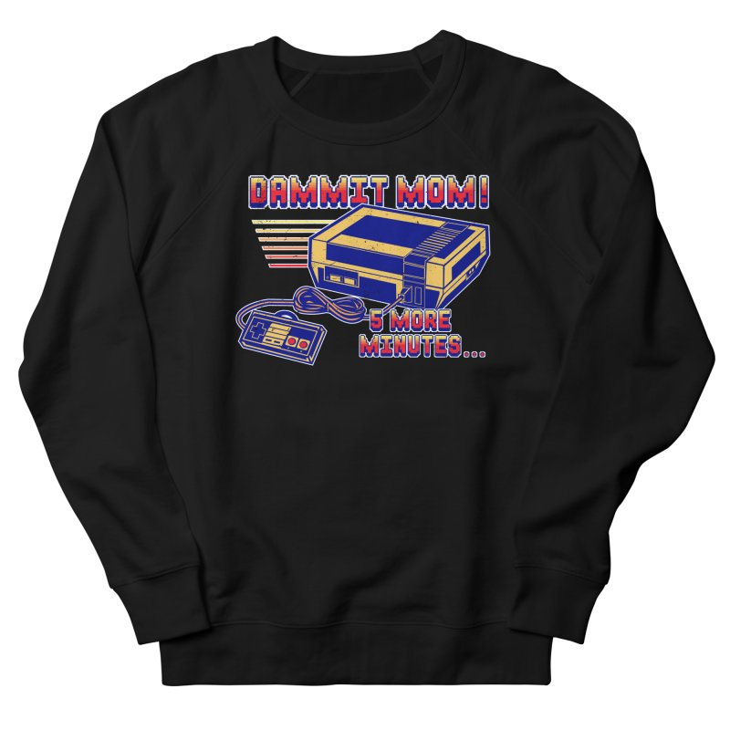 Dammit Mom! 5 more minutes... Men's French Terry Sweatshirt by Jerkass Clothing Co.