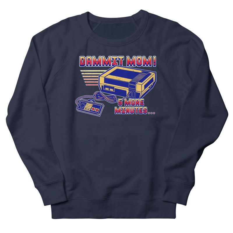 Dammit Mom! 5 more minutes... Men's Sweatshirt by Jerkass Clothing Co.
