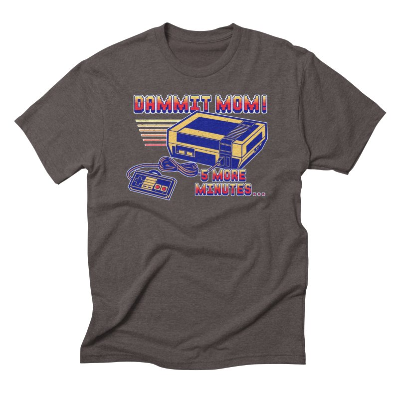 Dammit Mom! 5 more minutes... Men's Triblend T-Shirt by Jerkass Clothing Co.