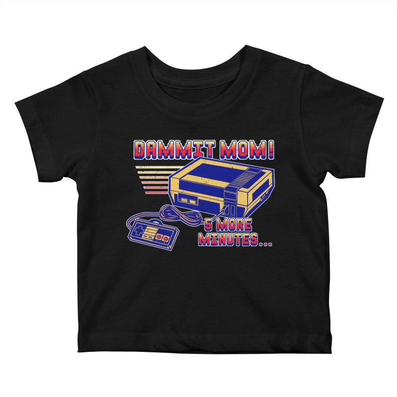 Dammit Mom! 5 more minutes... Kids Baby T-Shirt by Jerkass Clothing Co.