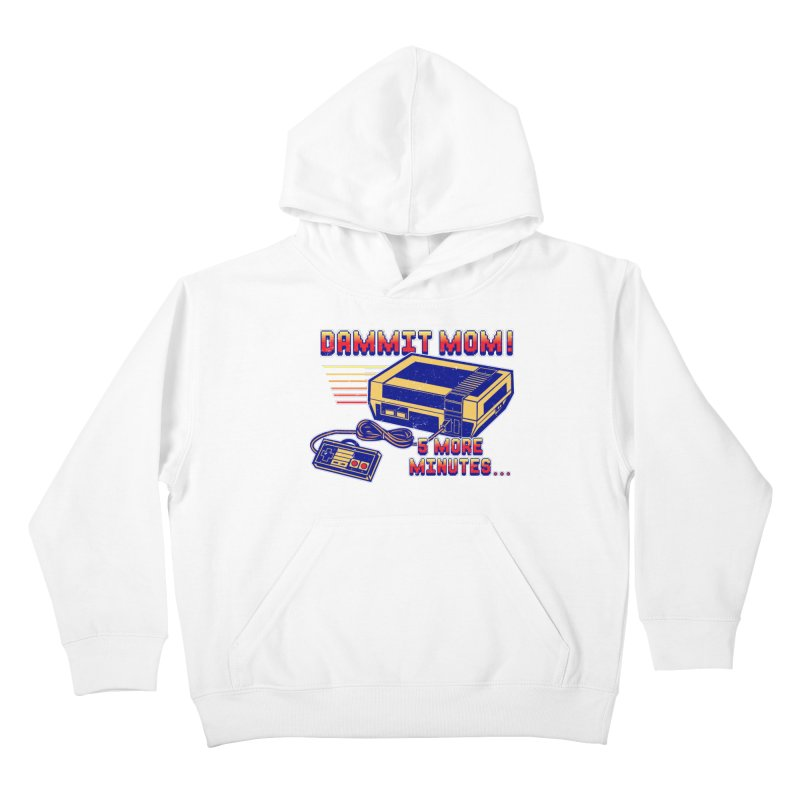 Dammit Mom! 5 more minutes... Kids Pullover Hoody by Jerkass Clothing Co.