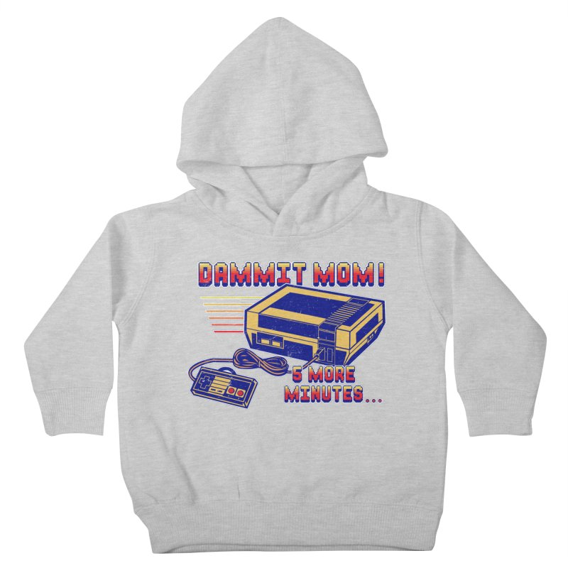 Dammit Mom! 5 more minutes... Kids Toddler Pullover Hoody by Jerkass Clothing Co.