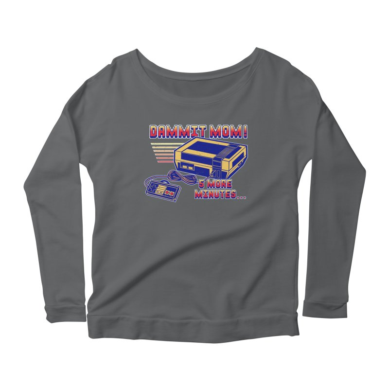 Dammit Mom! 5 more minutes... Women's Longsleeve Scoopneck  by Jerkass Clothing Co.