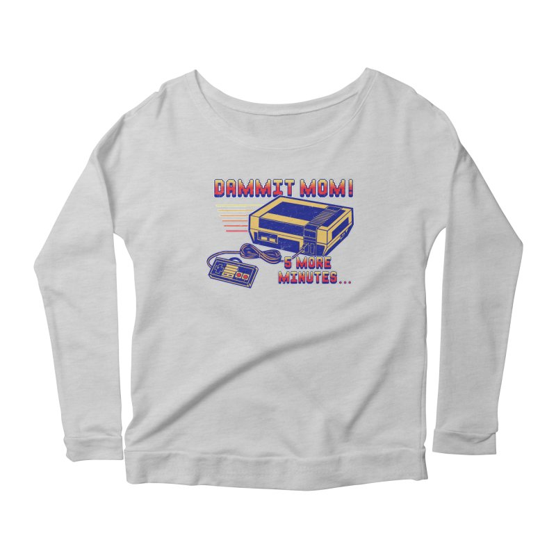 Dammit Mom! 5 more minutes... Women's Scoop Neck Longsleeve T-Shirt by Jerkass Clothing Co.