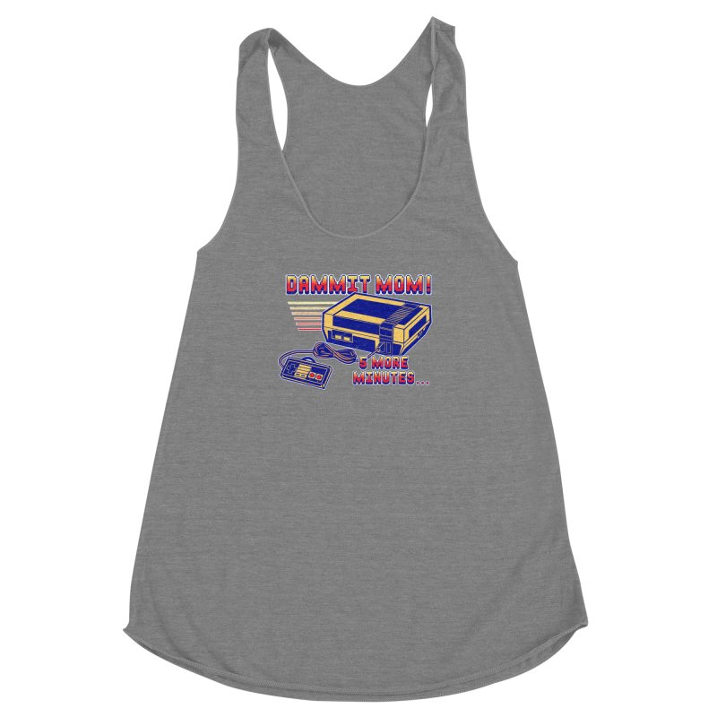 Dammit Mom! 5 more minutes... Women's Racerback Triblend Tank by Jerkass Clothing Co.