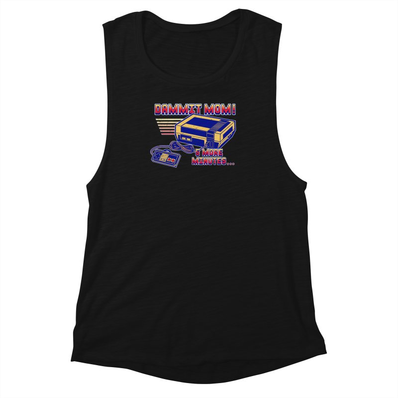 Dammit Mom! 5 more minutes... Women's Muscle Tank by Jerkass Clothing Co.
