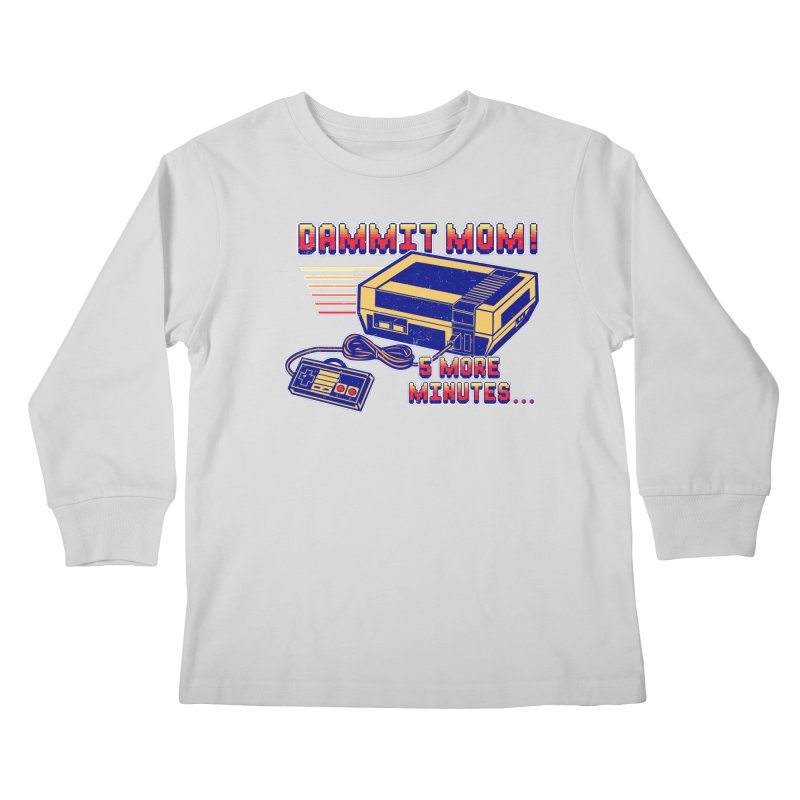Dammit Mom! 5 more minutes... Kids Longsleeve T-Shirt by Jerkass Clothing Co.