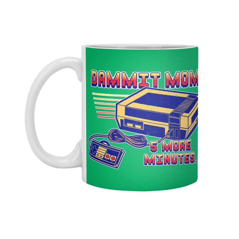 Dammit Mom! 5 more minutes... Accessories Standard Mug by Jerkass Clothing Co.