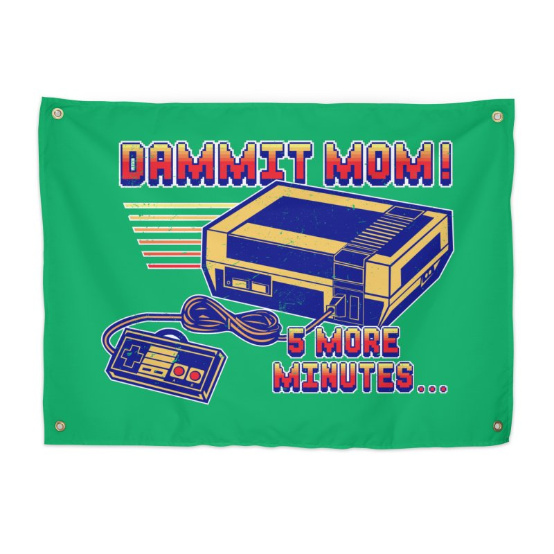 Dammit Mom! 5 more minutes... Home Tapestry by Jerkass Clothing Co.