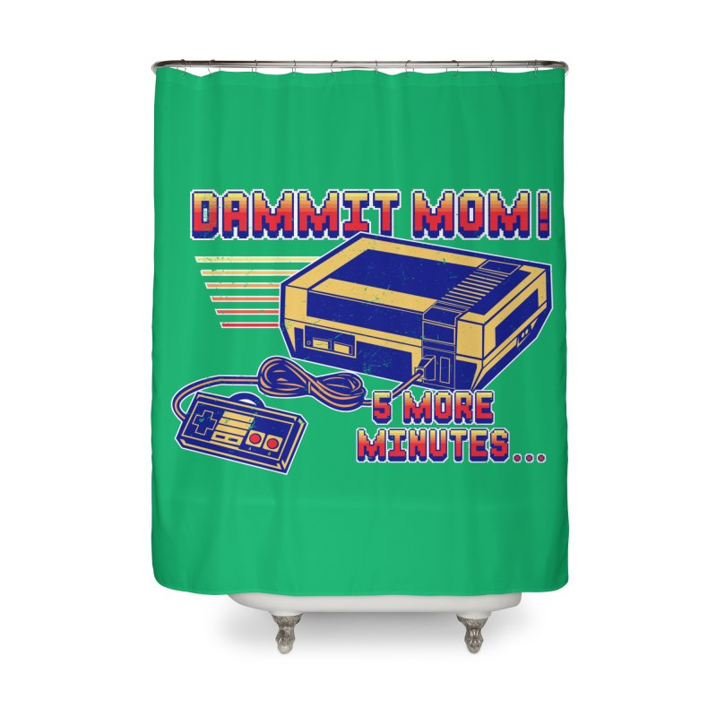 Dammit Mom! 5 more minutes... Home Shower Curtain by Jerkass Clothing Co.