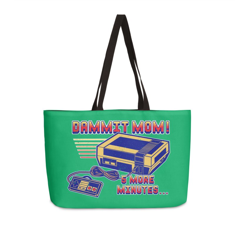 Dammit Mom! 5 more minutes... Accessories Weekender Bag Bag by Jerkass Clothing Co.