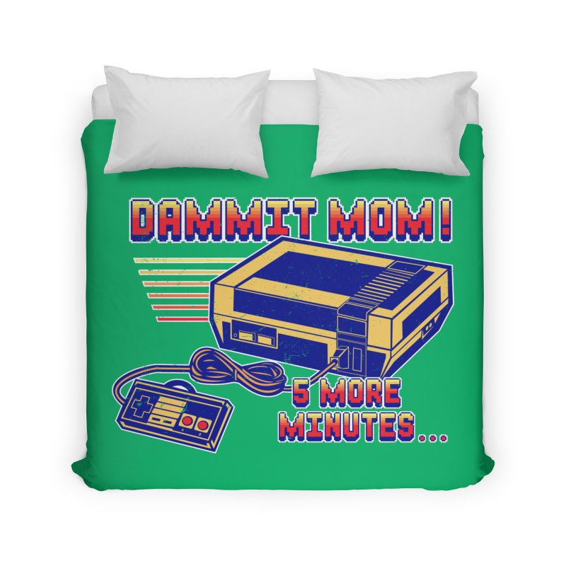 Dammit Mom! 5 more minutes... Home Duvet by Jerkass Clothing Co.