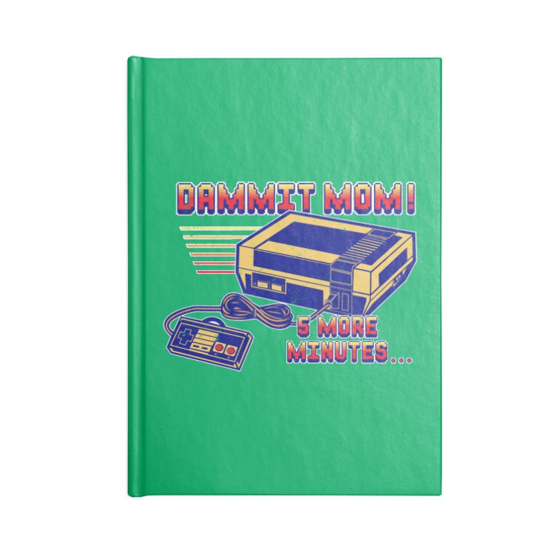 Dammit Mom! 5 more minutes... Accessories Blank Journal Notebook by Jerkass Clothing Co.