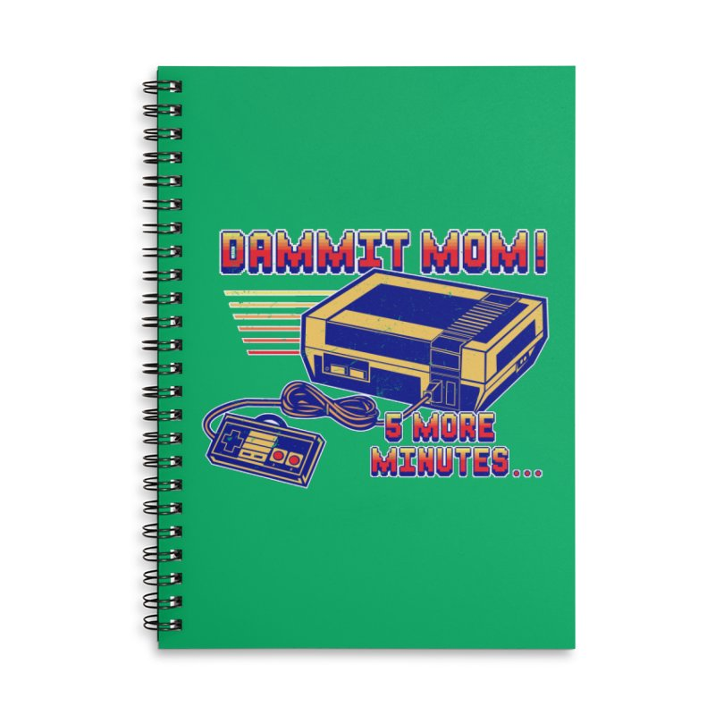 Dammit Mom! 5 more minutes... Accessories Lined Spiral Notebook by Jerkass Clothing Co.