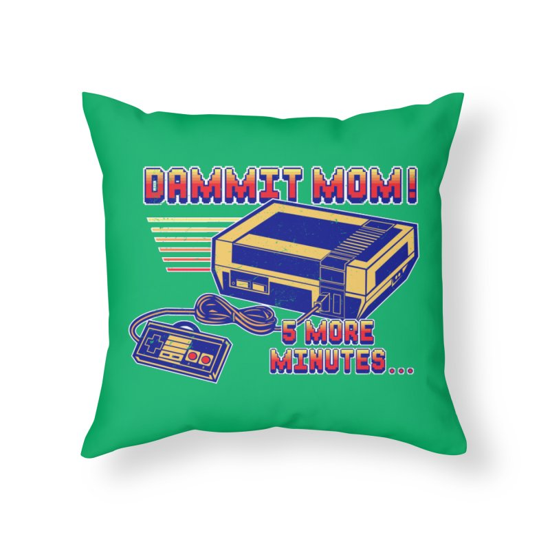Dammit Mom! 5 more minutes... Home Throw Pillow by Jerkass Clothing Co.