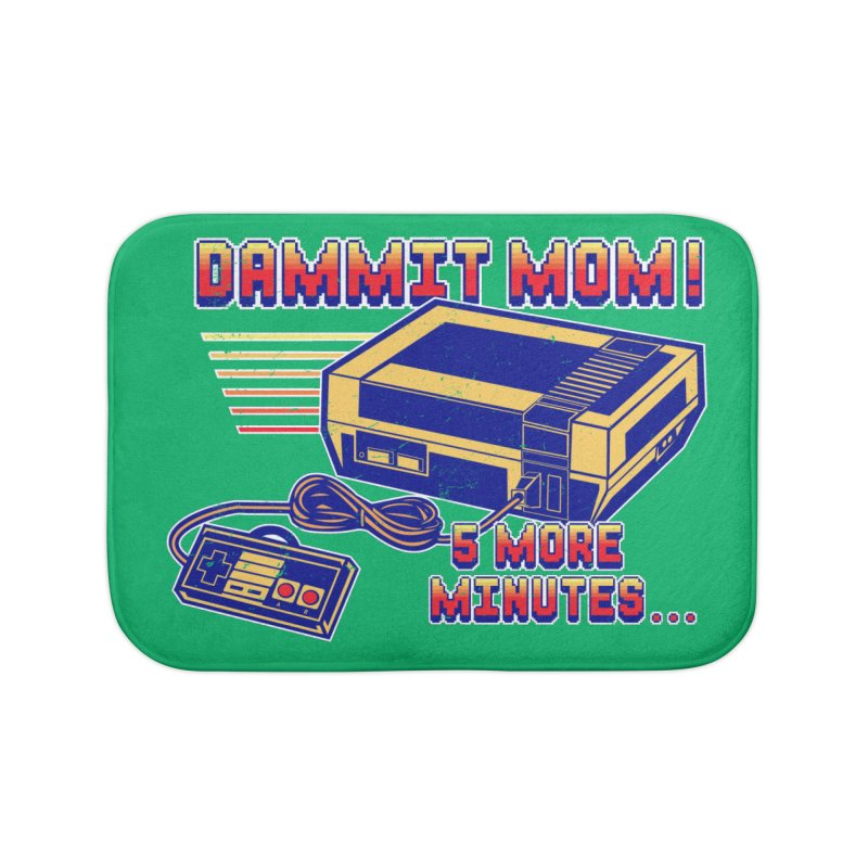 Dammit Mom! 5 more minutes... Home Bath Mat by Jerkass Clothing Co.