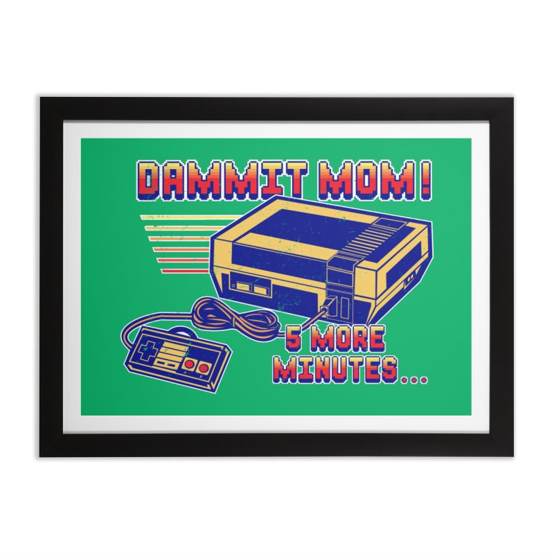 Dammit Mom! 5 more minutes... Home Framed Fine Art Print by Jerkass Clothing Co.