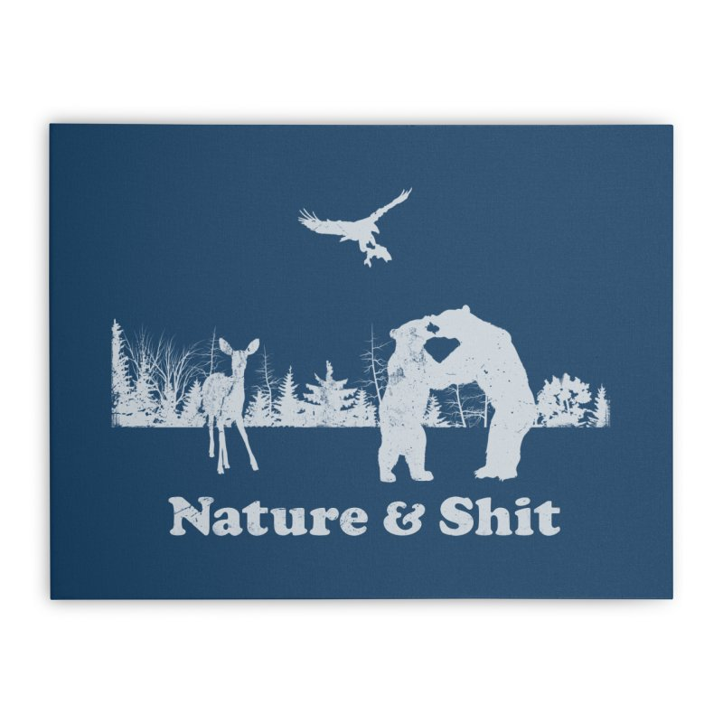 Nature & Shit Home Stretched Canvas by Jerkass Clothing Co.