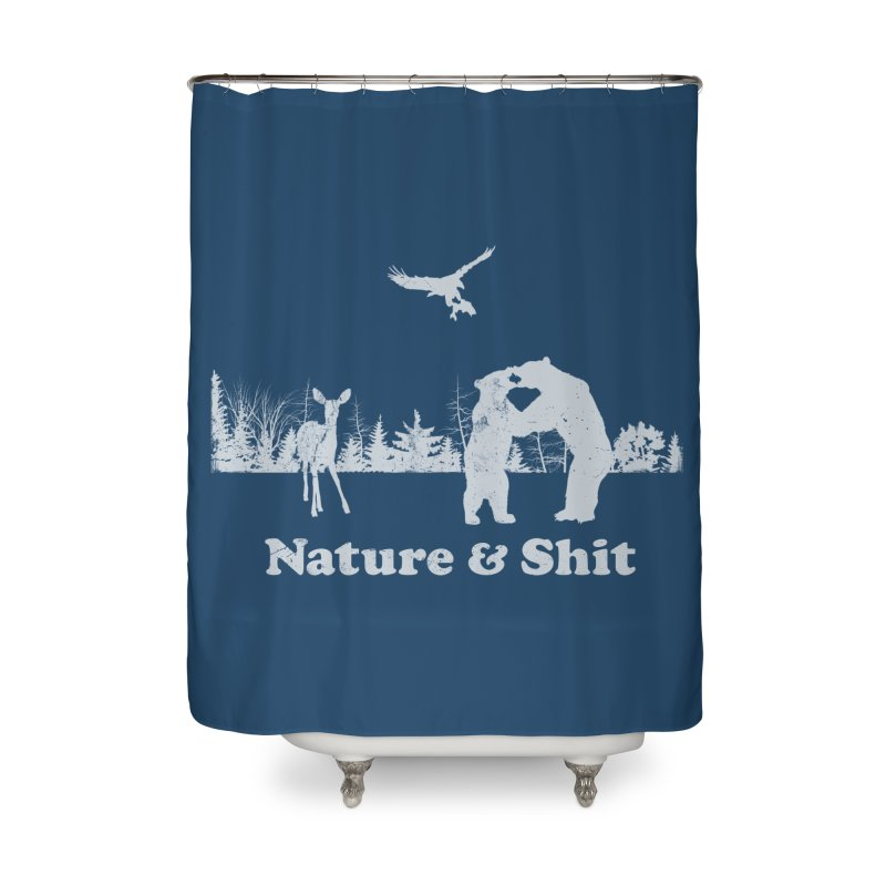 Nature & Shit Home Shower Curtain by Jerkass Clothing Co.