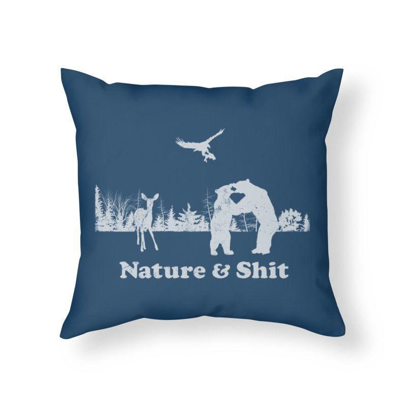 Nature & Shit Home Throw Pillow by Jerkass Clothing Co.