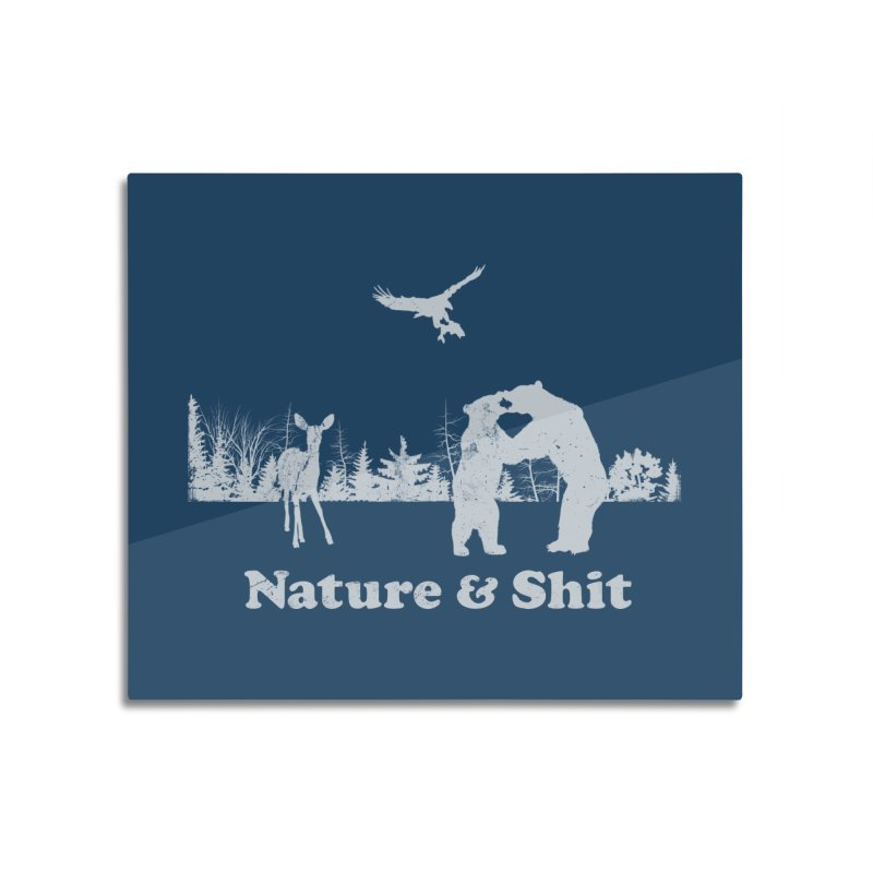 Nature & Shit Home Mounted Aluminum Print by Jerkass Clothing Co.