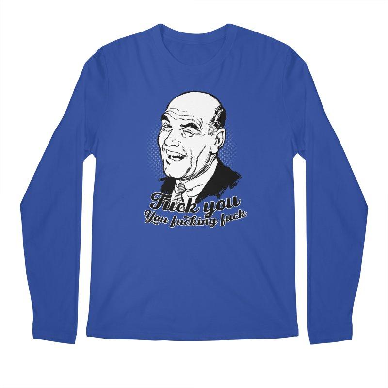 Fuck You You Fucking Fuck Men's Regular Longsleeve T-Shirt by Jerkass Clothing Co.