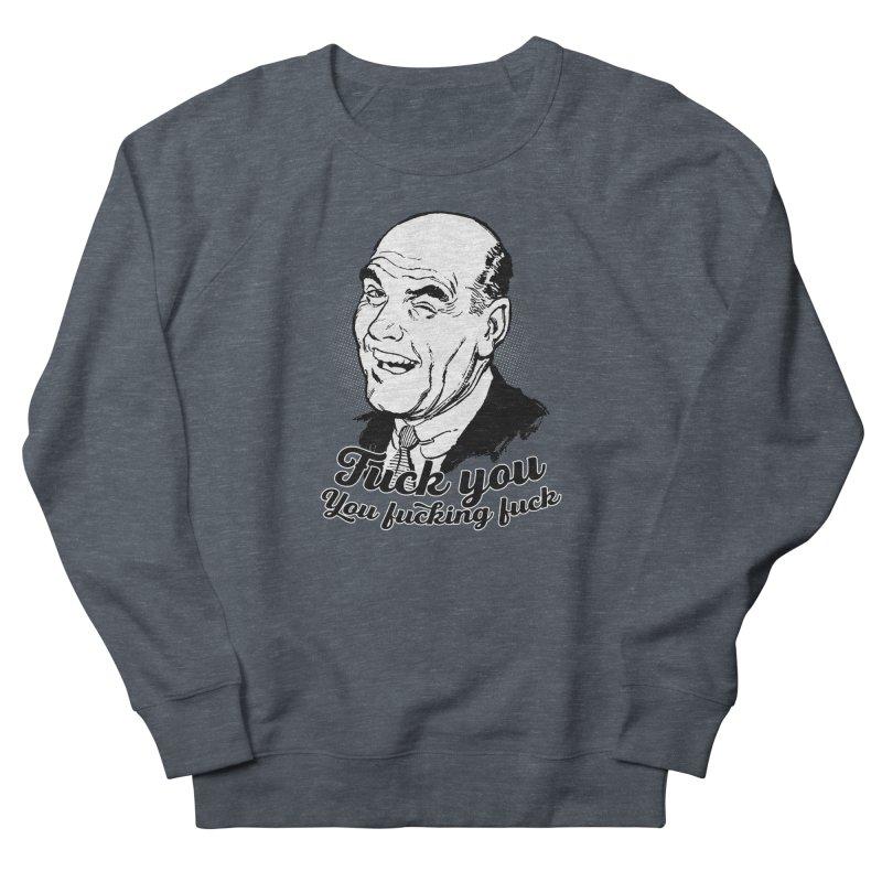 Fuck You You Fucking Fuck Men's French Terry Sweatshirt by Jerkass Clothing Co.