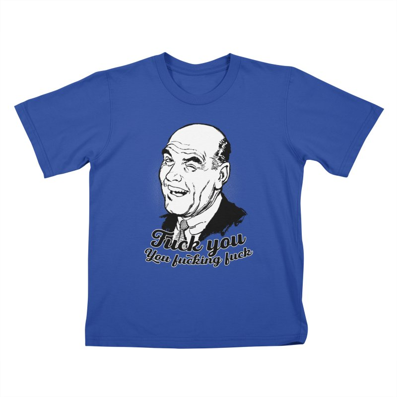 Fuck You You Fucking Fuck Kids T-Shirt by Jerkass Clothing Co.