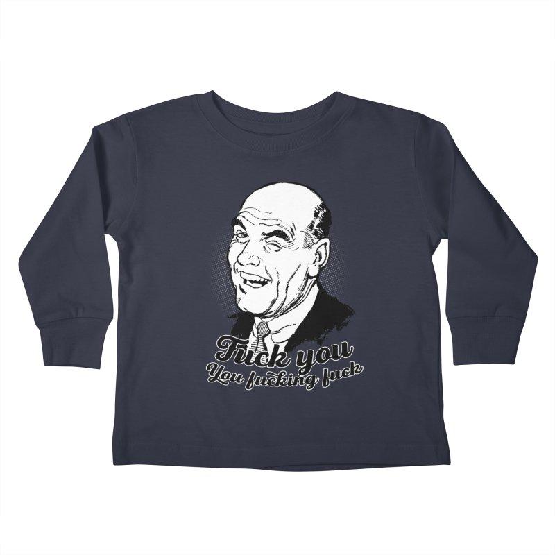 Fuck You You Fucking Fuck Kids Toddler Longsleeve T-Shirt by Jerkass Clothing Co.