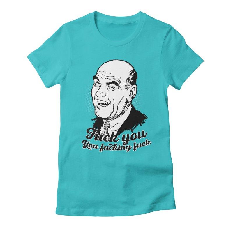 Fuck You You Fucking Fuck Women's Fitted T-Shirt by Jerkass Clothing Co.