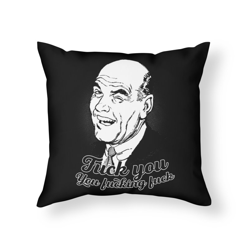 Fuck You You Fucking Fuck Home Throw Pillow by Jerkass Clothing Co.