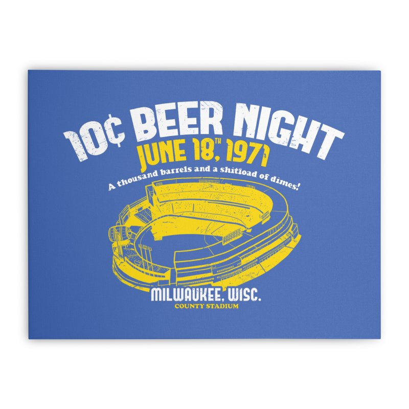 10 Cent Beer Night County Stadium Home Stretched Canvas by Jerkass Clothing Co.