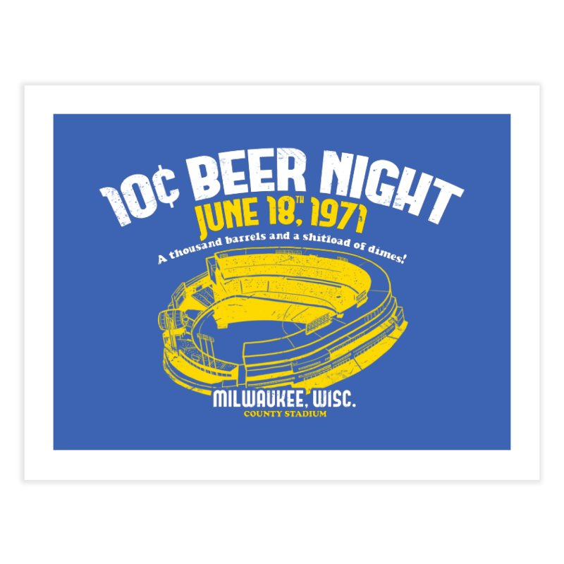 10 Cent Beer Night County Stadium Home Fine Art Print by Jerkass Clothing Co.