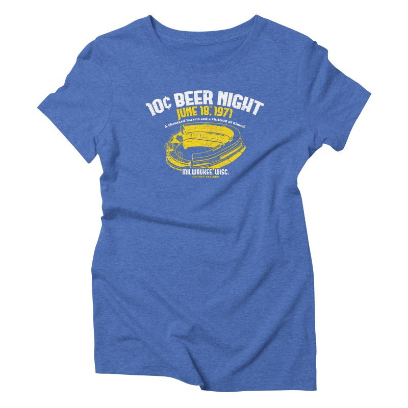 10 Cent Beer Night County Stadium Women's Triblend T-Shirt by Jerkass Clothing Co.